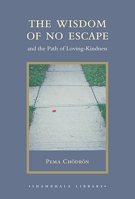 The Wisdom of No Escape: And the Path of Loving-Kindness - Chodron, Pema