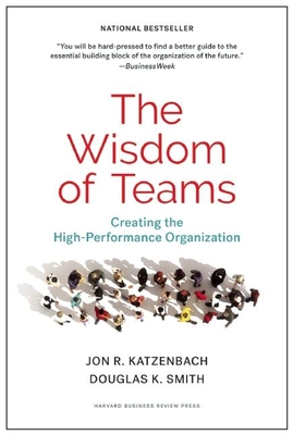 The Wisdom of Teams: Creating the High-Performance Organization - Katzenbach, Jon R, and Smith, Douglas K