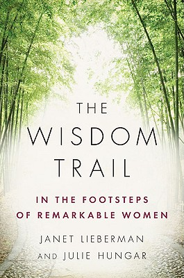 The Wisdom Trail: In the Footsteps of Remarkable Women - Lieberman, Janet, and Hungar, Julie
