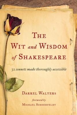 The Wit and Wisdom of Shakespeare: 32 Sonnets Made Thoroughly Accessible - Walters, Darrel