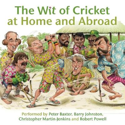The Wit of Cricket at Home and Abroad - Johnston, Barry (Read by), and Martin-Jenkins, Christopher (Read by), and Baxter, Peter (Read by)