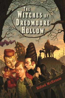 The Witches of Dredmoore Hollow - McKenzie, Riford