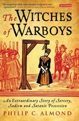 The Witches of Warboys: An Extraordinary Story of Sorcery, Sadism and Satanic Possession - Almond, Philip C