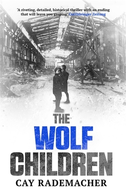 The Wolf Children - Rademacher, Cay, and Millar, Peter (Translated by)