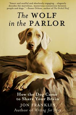 The Wolf in the Parlor: How the Dog Came to Share Your Brain - Franklin, Jon