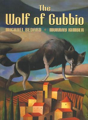The Wolf of Gubbio - Bedard, Michael, and Kimber, Murray
