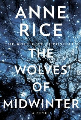 The Wolves of Midwinter: The Wolf Gift Chronicles - Rice, Anne