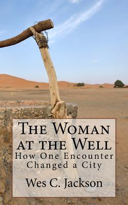 The Woman at the Well: How One Encounter Changed a City - Jackson, Wes C