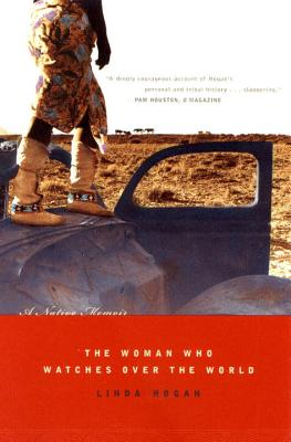 The Woman Who Watches Over the World: A Native Memoir - Hogan, Linda