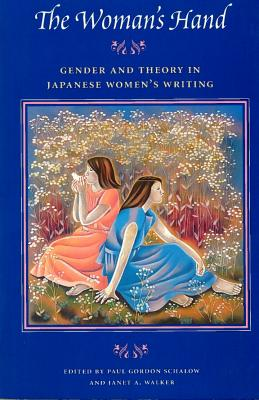 The Woman's Hand: Gender and Theory in Japanese Women's Writing - Schalow, Paul G (Editor), and Walker, Janet A (Editor)