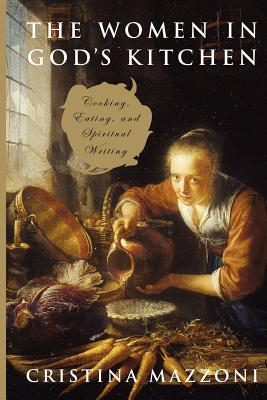 The Women in God's Kitchen: Cooking, Eating, and Spiritual Writing - Mazzoni, Cristina