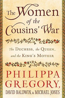 The Women of the Cousins' War: The Duchess, the Queen, and the King's Mother - Gregory, Philippa, and Baldwin, David, Ba, and Jones, Michael