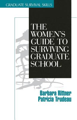 The Women's Guide to Surviving Graduate School - Rittner, Barbara, Dr., and Trudeau, Patricia A, Dr.
