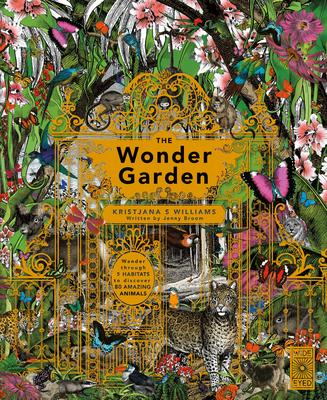 The Wonder Garden: Wander Through 5 Habitats to Discover 80 Amazing Animals - Broom, Jenny, and Williams, Kristjana S
