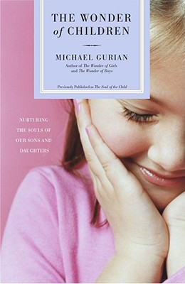 The Wonder of Children: Nurturing the Souls of Our Sons and Daughters - Gurian, Michael
