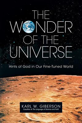 The Wonder of the Universe: Hints of God in Our Fine-Tuned World - Giberson, Karl W