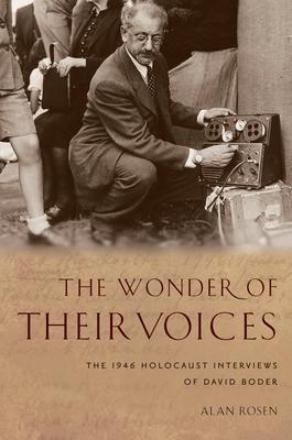 The Wonder of Their Voices: The 1946 Holocaust Interviews of David Boder - Rosen, Alan