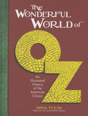 The Wonderful World of Oz: An Illustrated History of the American Classic - Fricke, John