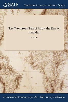 The Wondrous Tale of Alroy: The Rise of Iskander; Vol. III - Benjamin Disraeli, Earl of Beaconsfield (Creator)