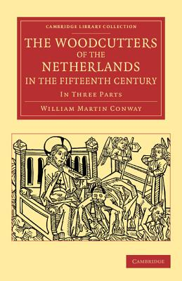 The Woodcutters of the Netherlands in the Fifteenth Century - Conway, William Martin, Sir
