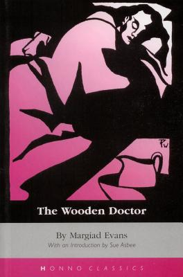 The Wooden Doctor - Evans, Margiad, and Asbee, Sue (Editor)