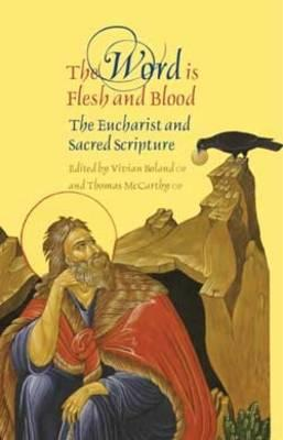 The Word is Flesh and Blood: The Eucharist and Sacred Scripture - Brodie, Thomas L., and O'Brien, Mark, and Daly-Denton, Margaret