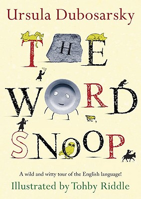 The Word Snoop: A Wild and Witty Tour of the English Language! - Dubosarsky, Ursula