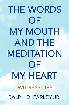 The Words of My Mouth and the Meditation of My Heart - Farley, Ralph D, Jr.