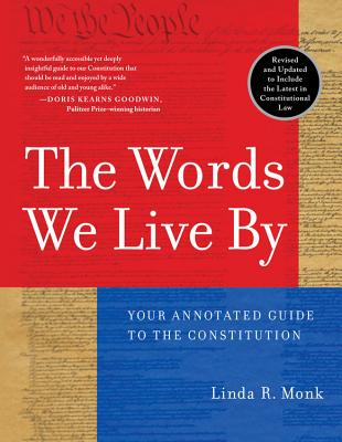 The Words We Live by: Your Annotated Guide to the Constitution - Monk, Linda R