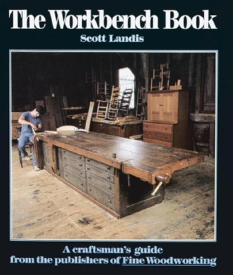 The Workbench Book: A Craftsman's Guide from the Publishers of Fww - Landis, Scott