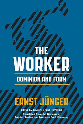 The Worker: Dominion and Form - Jünger, Ernst, and Hemming, Laurence Paul (Editor), and Costea, Bogdan (Translated by)