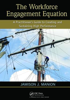 The Workforce Engagement Equation: A Practitioner's Guide to Creating and Sustaining High Performance - Manion, Jamison J.