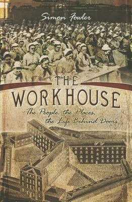 The Workhouse: The People, the Places, the Life Behind Doors - Fowler, Simon