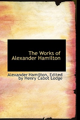 The Works of Alexander Hamilton - Hamilton, Alexander