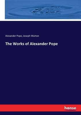The Works of Alexander Pope - Pope, Alexander, and Warton, Joseph
