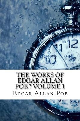 The Works of Edgar Allan Poe ? Volume 1 - Allan Poe, Edgar