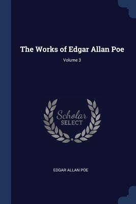 The Works of Edgar Allan Poe; Volume 3 - Poe, Edgar Allan