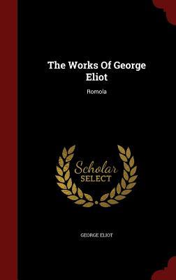 The Works of George Eliot: Romola - Eliot, George