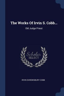 The Works of Irvin S. Cobb...: Old Judge Priest - Cobb, Irvin Shrewsbury