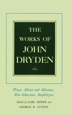 The Works of John Dryden, Volume XV: Plays: Albion and Albanius, Don Sebastian, Amphitryon - Dryden, John, and Miner, Earl, Prof. (Editor)