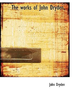 The Works of John Dryden, - Dryden, John