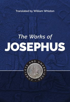 The Works of Josephus - Josephus, Flavius, and Whiston, William (Translated by)