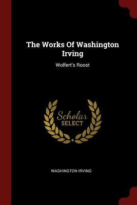 The Works of Washington Irving: Wolfert's Roost - Irving, Washington