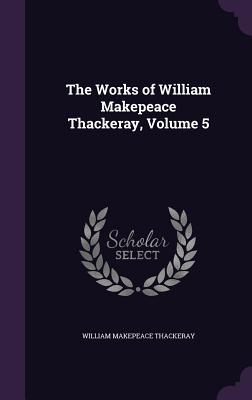 The Works of William Makepeace Thackeray, Volume 5 - Thackeray, William Makepeace