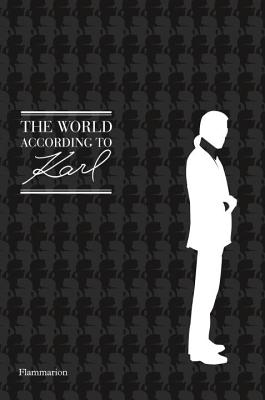 The World According to Karl: The Wit and Wisdom of Karl Lagerfeld - Gulbenkian, Sandrine (Editor), and Napias, Jean-Christophe (Editor), and Mauries, Patrick (Foreword by)