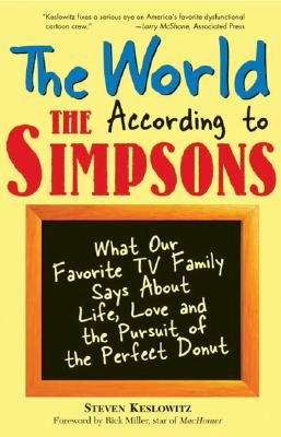 The World According to the Simpsons: What Our Favorite TV Family Says about Life, Love, and the Pursuit of the Perfect Donut - Keslowitz, Steven
