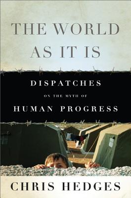 The World as It Is: Dispatches on the Myth of Human Progress - Hedges, Chris