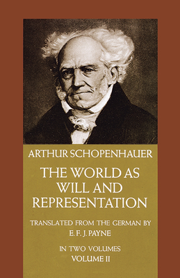 The World as Will and Representation, Vol. 2 - Schopenhauer, Arthur