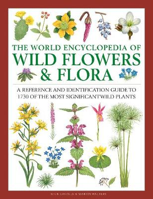The World Encyclopedia of Wild Flowers & Flora: A Reference and Identification Guide to 1730 of the World's Most Significant Wild Plants - Lavelle, Mick, and Walters, Martin