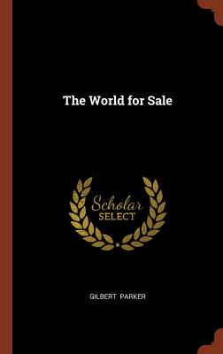 The World for Sale - Parker, Gilbert, Sir